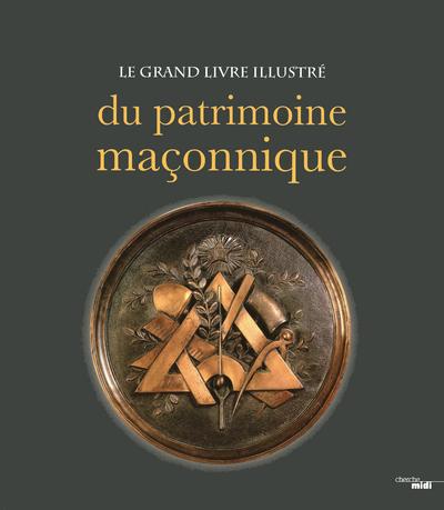 LE GRAND LIVRE ILLUSTRE DU PATRIMOINE MACONNIQUE
