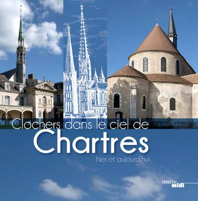 CLOCHERS DANS LE CIEL DE CHARTRES, HIER ET AUJOURD'HUI