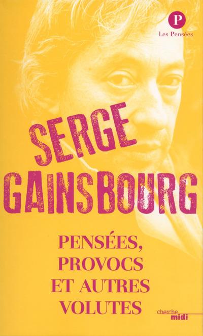 PENSEES, PROVOCS ET AUTRES VOLTUTES - SERGE GAINSBOURG