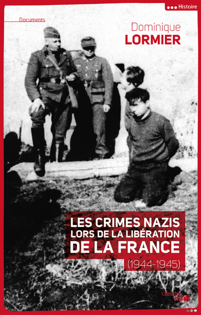 LES CRIMES NAZIS LORS DE LA LIBERATION DE LA FRANCE (1944-1945)