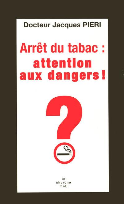 ARRET DU TABAC : ATTENTION AUX DANGERS !
