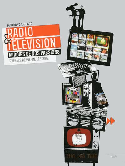 RADIO & TELEVISION - MIROIRS DE NOS PASSIONS