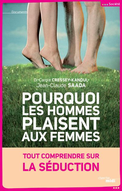 POURQUOI LES HOMMES PLAISENT AUX FEMMES - TOUT COMPRENDRE SUR LA SEDUCTION