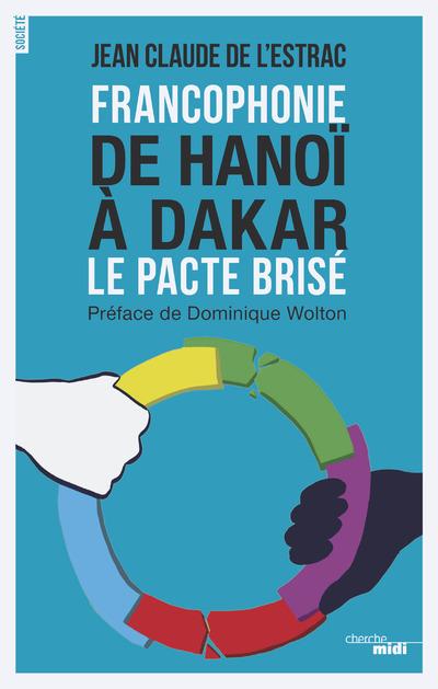 FRANCOPHONIE DE HANOI A DAKAR - LE PACTE BRISE