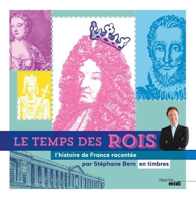 LE TEMPS DES ROIS - L'HISTOIRE DE FRANCE RACONTEE PAR STEPHANE BERN EN TIMBRES