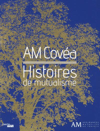 AM COVEA - HISTOIRES DE MUTUALISME
