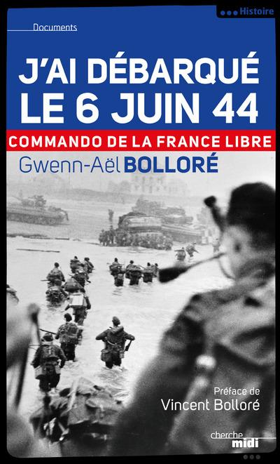 J'AI DEBARQUE LE 6 JUIN 44 - COMMANDO DE LA FRANCELIBRE -NOUVELLE EDITION-