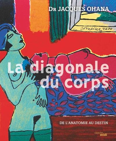 LA DIAGONALE DU CORPS - DE L'ANATOMIE AU DESTIN