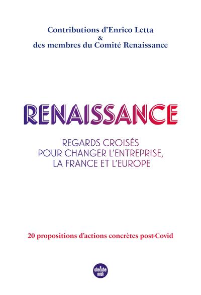 RENAISSANCE - REGARDS CROISES POUR CHANGER L'ENTREPRISE, LA FRANCE ET L'EUROPE