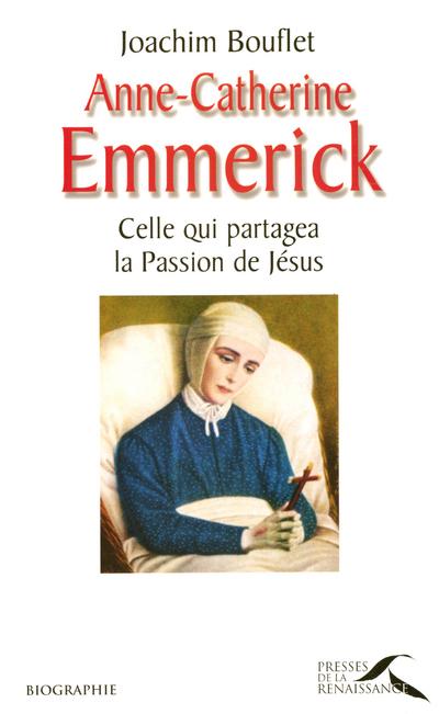 ANNE-CATHERINE EMMERICK CELLE QUI PARTAGEA LA PASSION DE JESUS