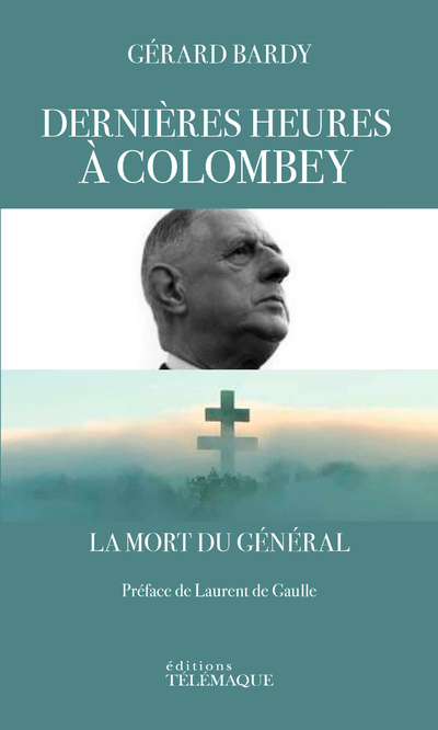 DERNIERES HEURES A COLOMBEY - LA MORT DU GENERAL