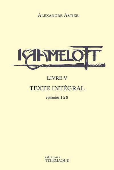 KAAMELOTT - LIVRE V - TEXTE INTEGRAL - EPISODES 1 A 8