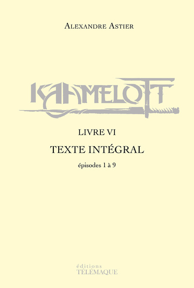 KAAMELOTT - LIVRE VI - TEXTE INTEGRAL - EPISODES 1A 9