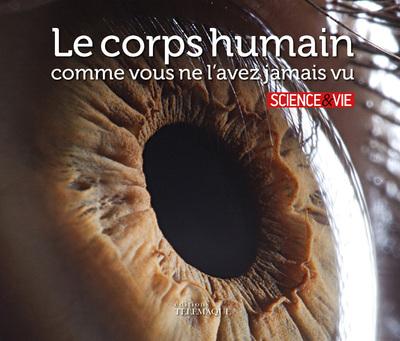 LE CORPS HUMAIN COMME VOUS NE L'AVEZ JAMAIS VU