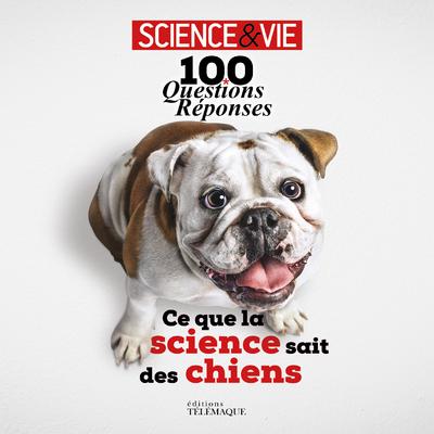 100 QUESTIONS REPONSES - CE QUE LA SCIENCE SAIT DES CHIENS