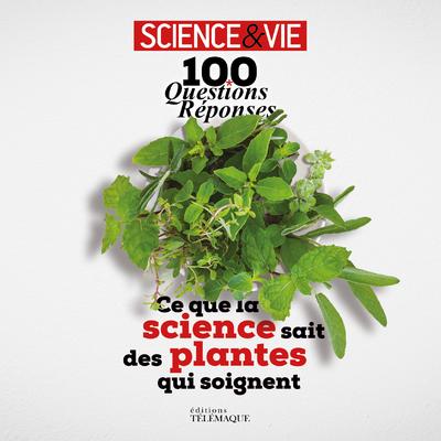 100 QUESTIONS REPONSES - CE QUE LA SCIENCE SAIT DES PLANTES QUI SOIGNENT