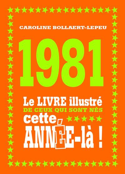 1981 LE LIVRE ILLUSTRE DE CEUX QUI SONT NES CETTE ANNEE-LA