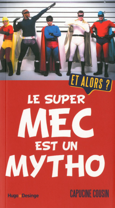 LE SUPER MEC EST UN MYTHO ET ALORS ?