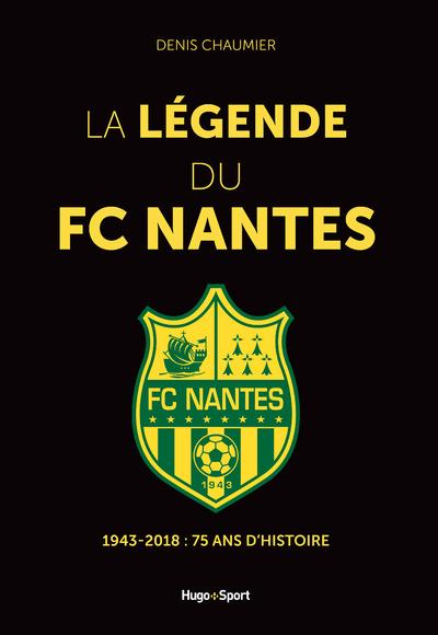 LA LEGENDE DU FC NANTES - 1943-2018 : 75 ANS D'HISTOIRE