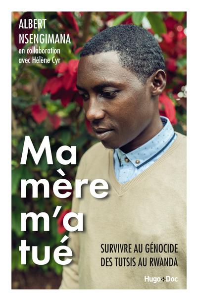 MA MERE M'A TUE - SURVIVRE AU GENOCIDE DES TUTSIS AU RWANDA