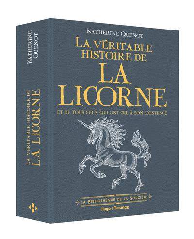 LA VERITABLE HISTOIRE DE LA LICORNE - ET DE TOUS CEUX QUI ONT CRU A SON EXISTENCE