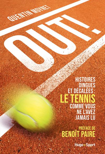 OUT ! - HISTOIRES DINGUES ET DECALEES : LE TENNIS COMME VOUS NE L'AVEZ JAMAIS LU