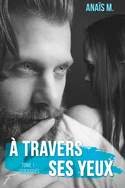 A TRAVERS SES YEUX - TOME 1 SUBJUGUES