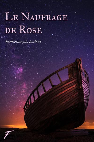 LE NAUFRAGE DE ROSE