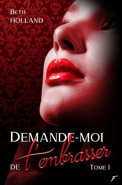 DEMANDE-MOI DE T'EMBRASSER - TOME 1