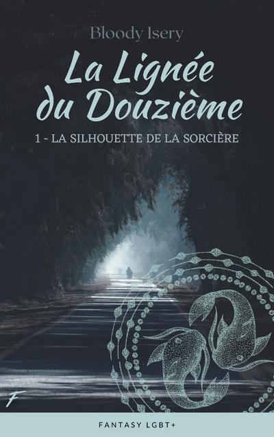 LA LIGNEE DU DOUZIEME - TOME 1 LA SILHOUETTE DE LASORCIERE