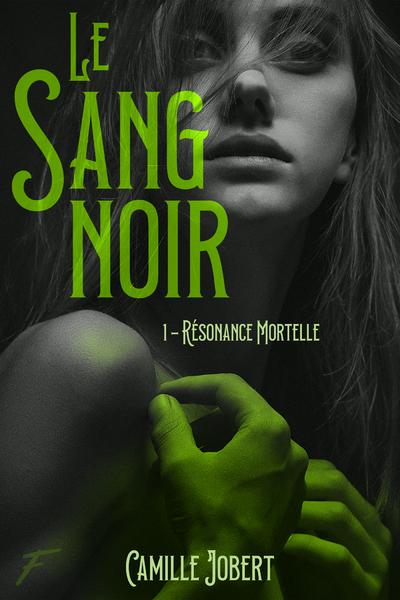 LE SANG NOIR - TOME 1 RESONANCE MORTELLE