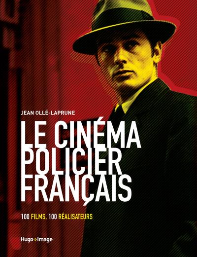 LE CINEMA POLICIER FRANCAIS - 100 FILMS, 100 REALISATEURS