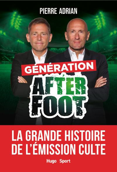 GENERATION AFTER FOOT - LA GRANDE HISTOIRE DE L'EMISSION CULTE