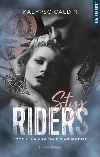 STYX RIDERS - TOME 2 LA VIOLENCE D'APHRODITE