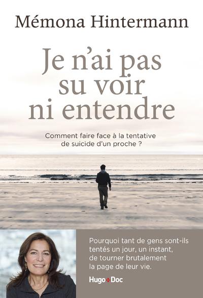 JE N'AI PAS SU VOIR NI ENTENDRE - COMMENT FAIRE FACE A LA TENTATIVE DE SUICIDE D'UN PROCHE
