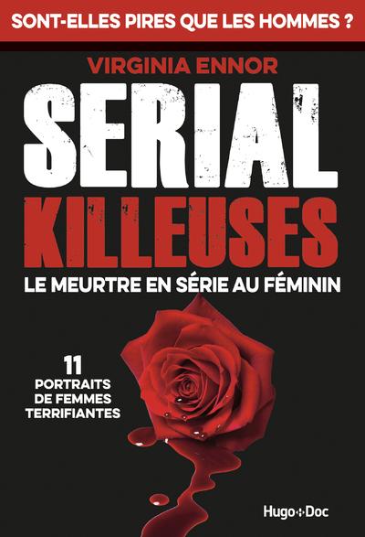 SERIAL KILLEUSES - LE MEURTRE EN SERIE AU FEMININ - 11 PORTRAITS DE FEMMES TERRIFIANTES