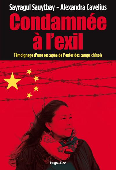 CONDAMNEE A L'EXIL - TEMOIGNAGE D'UNE RESCAPEE DE L'ENFER DES CAMPS CHINOIS