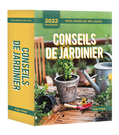 MON ANNEE EN 365 JOURS - CONSEILS DE JARDINIER - ÉPHEMERIDES 2022