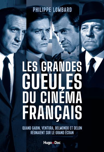 LES GRANDES GUEULES DU CINEMA FRANCAIS - QUAND GABIN, VENTURA, BELMONDO ET DELON REGNAIENT SUR LE GR