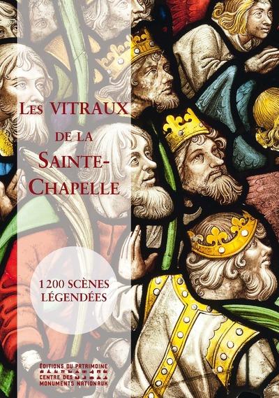 LES VITRAUX DE LA SAINTE-CHAPELLE : 1200 SCÉNES LÉGENDÉES