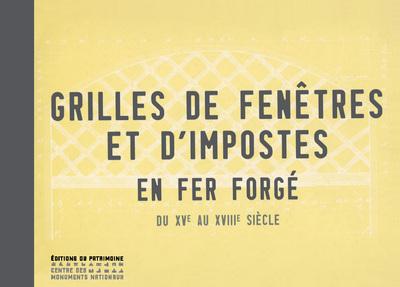 GRILLES DE FENETRES ET D'IMPOSTES EN FER FORGE DU XVE AU XVIIIE SIECLE