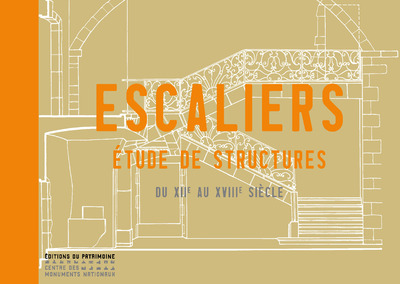 ESCALIERS - ETUDE DE STRUCTURES DU XIIE AU XVIIIE SIECLE