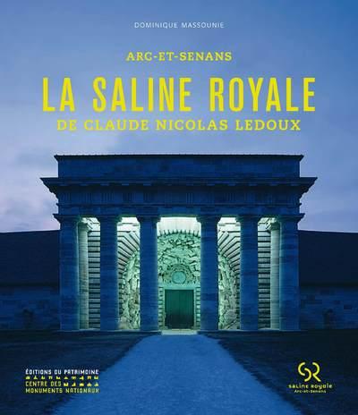 LA SALINE ROYALE DE CLAUDE-NICOLAS LEDOUX. ARC-ET-SENANS