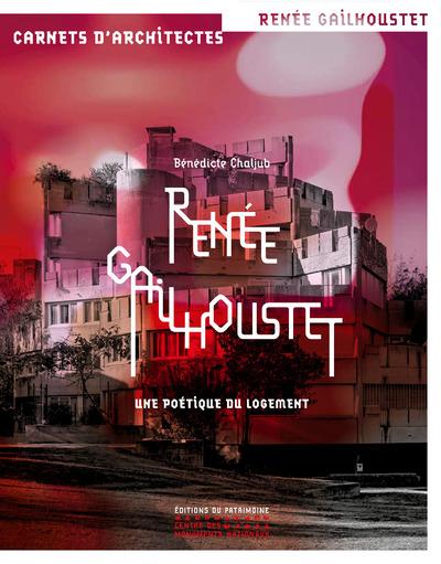 RENEE GAILHOUSTET - UNE POETIQUE DU LOGEMENT