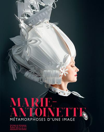 MARIE-ANTOINETTE - METAMORPHOSES D'UNE IMAGE