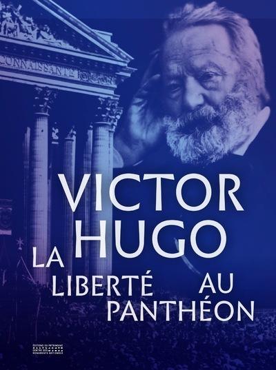 VICTOR HUGO. LA LIBERTE AU PANTHEON