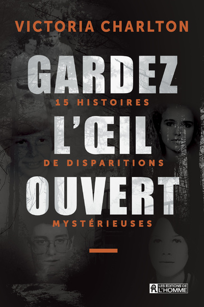 GARDEZ L'OEIL OUVERT - 15 HISTOIRES DE DISPARITIONS MYSTERIEUSES