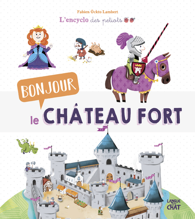 BONJOUR LE CHATEAU FORT L'ENCYCLO DES PETIOTS