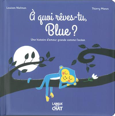 A QUOI REVES-TU, BLUE ? - UNE HISTOIRE D'AMOUR GRANDE COMME L'OCEAN