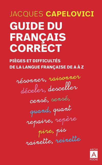 GUIDE DU FRANCAIS CORRECT - PIEGES ET DIFFICULTES DE LA LANGUE FRANCAISE DE A A Z